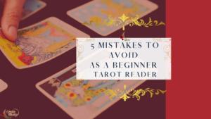 5 Mistakes To Avoid As A Beginner Tarot Reader
