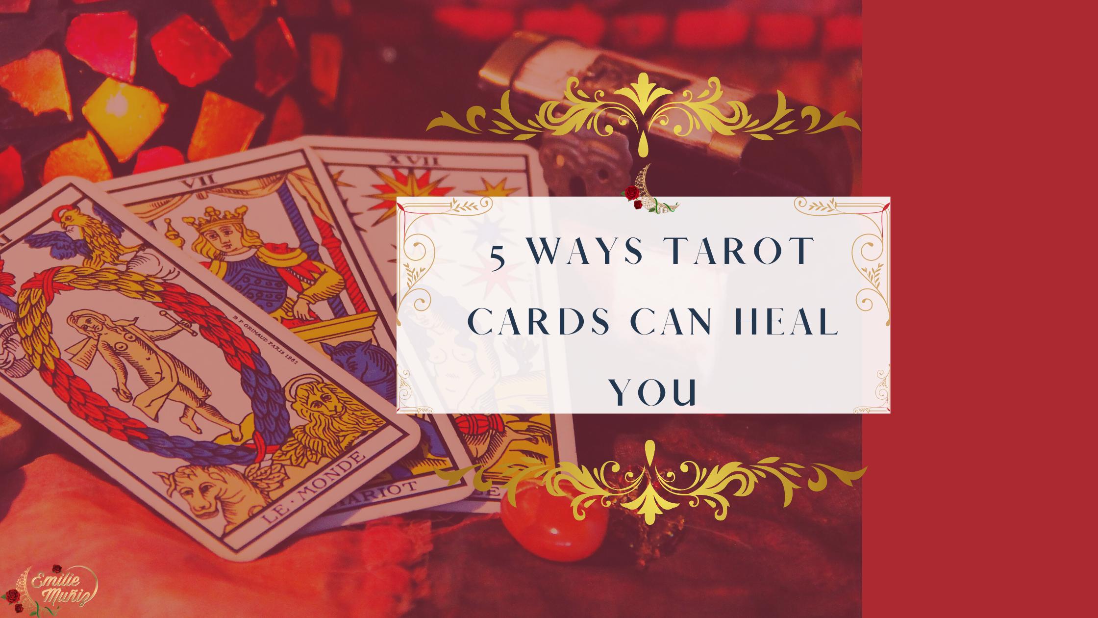 5 Ways Tarot Cards Can Heal You
