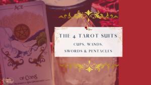 The 4 Tarot Suits - CUPS, WANDS, SWORDS & PENTACLES